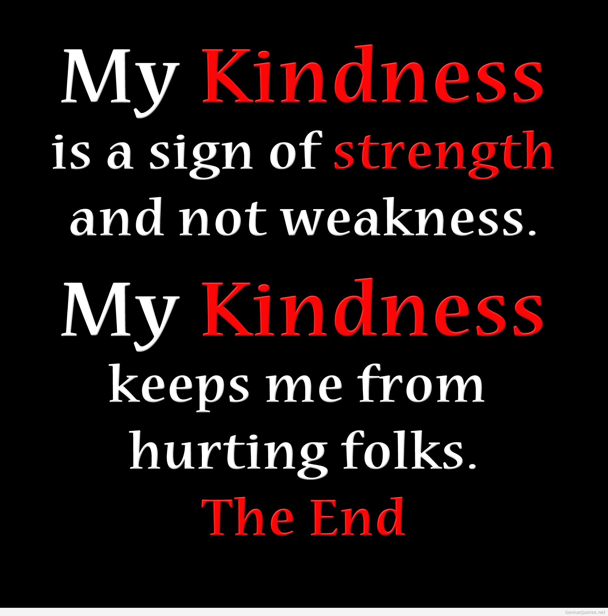 quotes about strength from weakness quotes is a sign of strength and not weakness my kindness keeps me from hurting folks