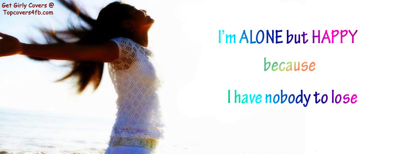 I Am Alone But Happy Because I Have Nobody To Lose  Home