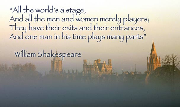 how shakespeares quote life is but a stage and we are merely players proved true in my own life and  The quote all the world's a stage is from shakespeare's as you like it learn who and all the men and women merely players that which we call a rose.