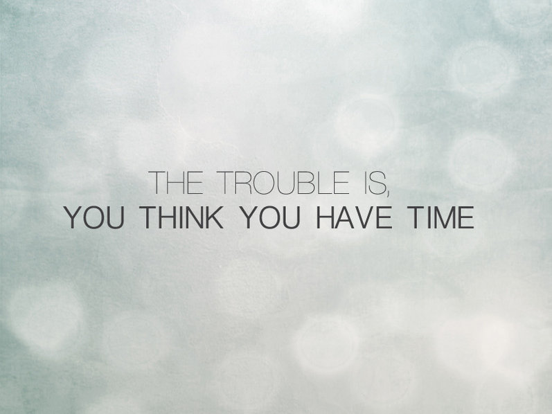 Quotes about Time To Think (813 quotes)