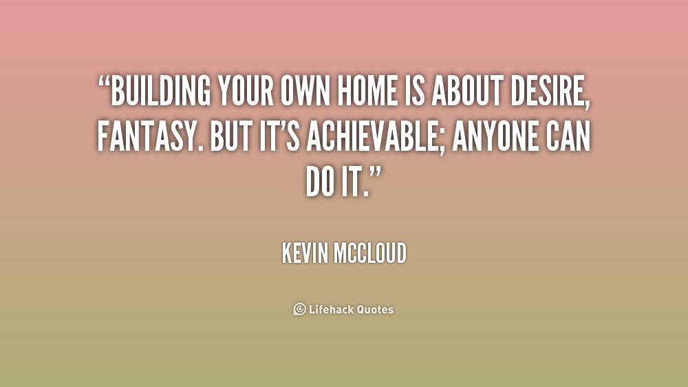 Quotes About Home Building 33 Quotes
