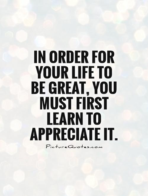 Quotes about Appreciating life 60 quotes Classy Quotes About Appreciating Life