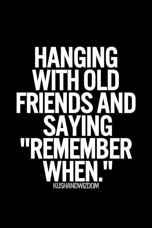 Quotes About Old Days With Friends 18 Quotes