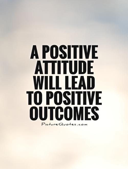 Quotes About Positive Work Attitude 28 Quotes