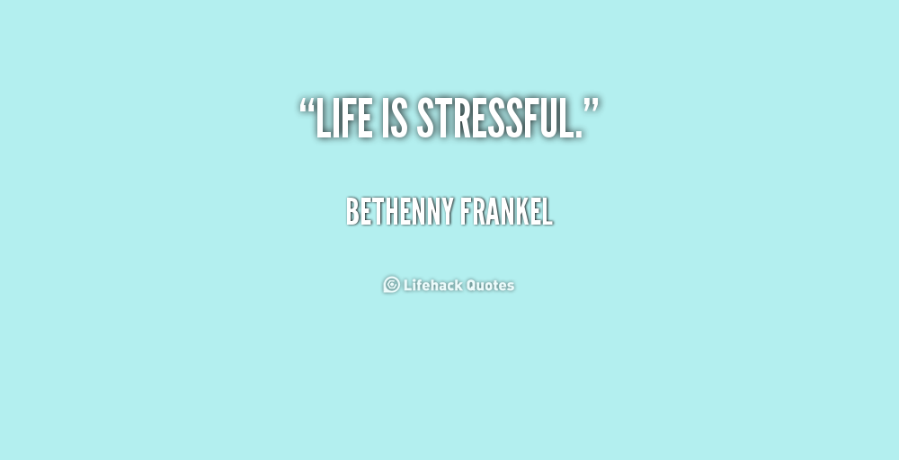 Quotes About Stressful Life
