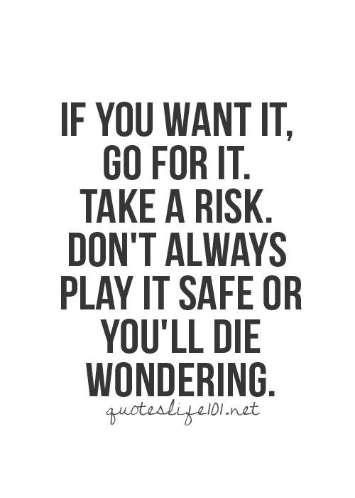 taking the risks and living it up