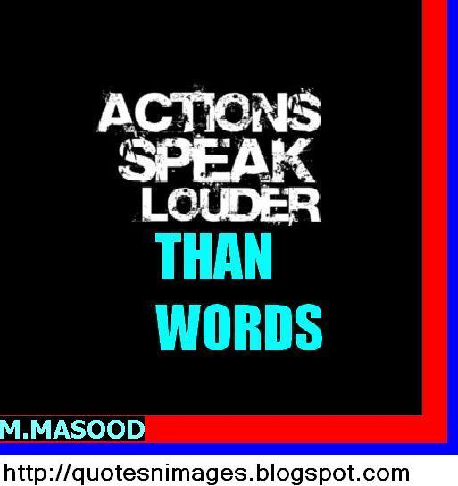 action speaks louder than voice