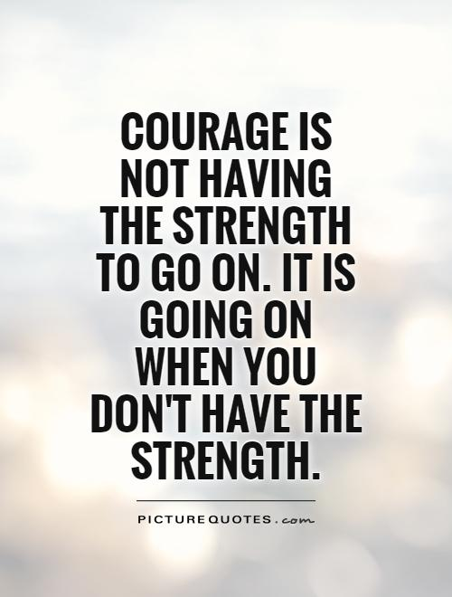 Quotes About Strength And Courage | Quotes About Strength And Courage 155 Quotes
