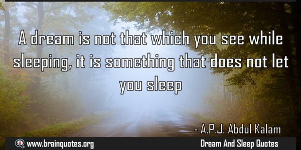 the purpose of dreaming while asleep According to the bible, a vision is something that occurs when a man is awake, while a dream is something that occurs when a man is asleep some who study dreams say that we are always dreaming when we sleep, but we only remember the dreams right before we awake.
