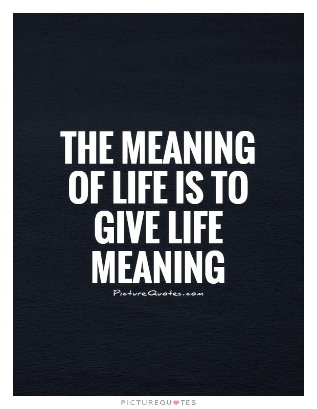 Quotes About Meaning In Life 518 Quotes