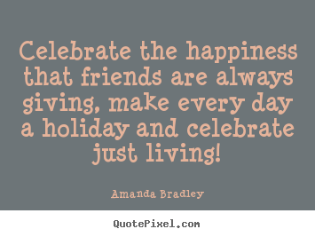 Quotes about Celebration with friends (17 quotes)