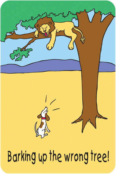 a creative story called barking up the wrong tree You are barking up the wrong tree: the source of this phrase and how to use it.