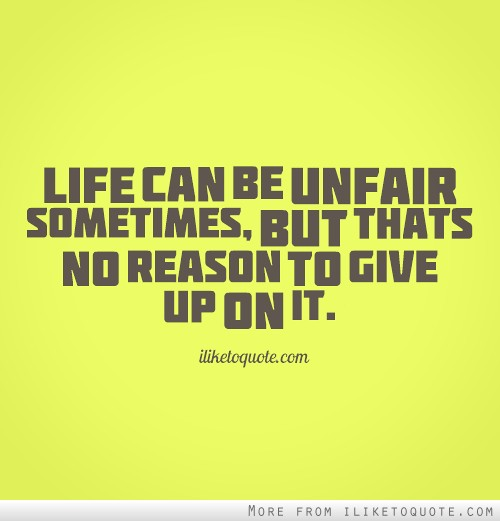 Quotes About Life Being Unfair 12 Quotes