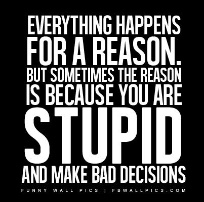 Quotes About Bad Decision 92 Quotes