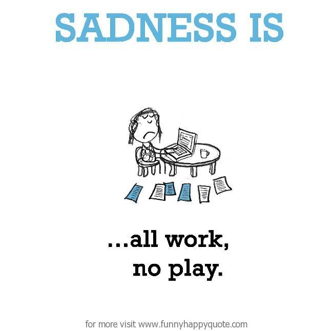 Quotes about All Work And No Play (36 quotes)