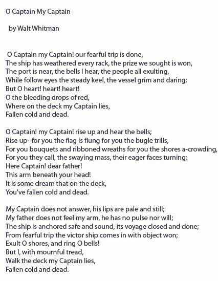 the death of one of the greatest leaders in america in o captain my captain a poem by walt whitman O captain my captain our fearful trip is done  by walt whitman o dead o captain my captain rise up and hear the bells you've fallen cold and dead.
