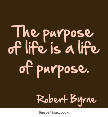 Quotes About Purpose And Life 60 Quotes Beauteous Purpose Of Life Quotes