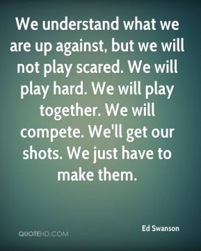 We Made It Quotes | Quotes About Playing Scared 30 Quotes