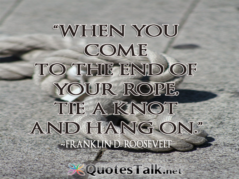 Quotes About End Of The Rope 45 Quotes