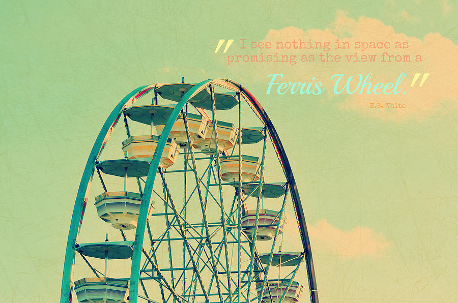 Ferris Wheel Life Quotes. QuotesGram |Quotes About Ferris Wheels