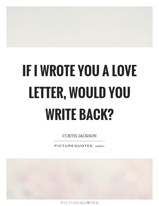 httpwwwpicturequotescomif i wrote you a love letter would you write back quote 281972