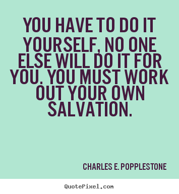 Quotes about do it yourself 499 quotes quotes about do it yourself solutioingenieria Image collections