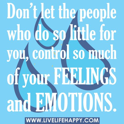 i control my emotion Because many causes associated with being unable to control emotions are related to psychological disorders, your doctor may refer you to a mental health professional.