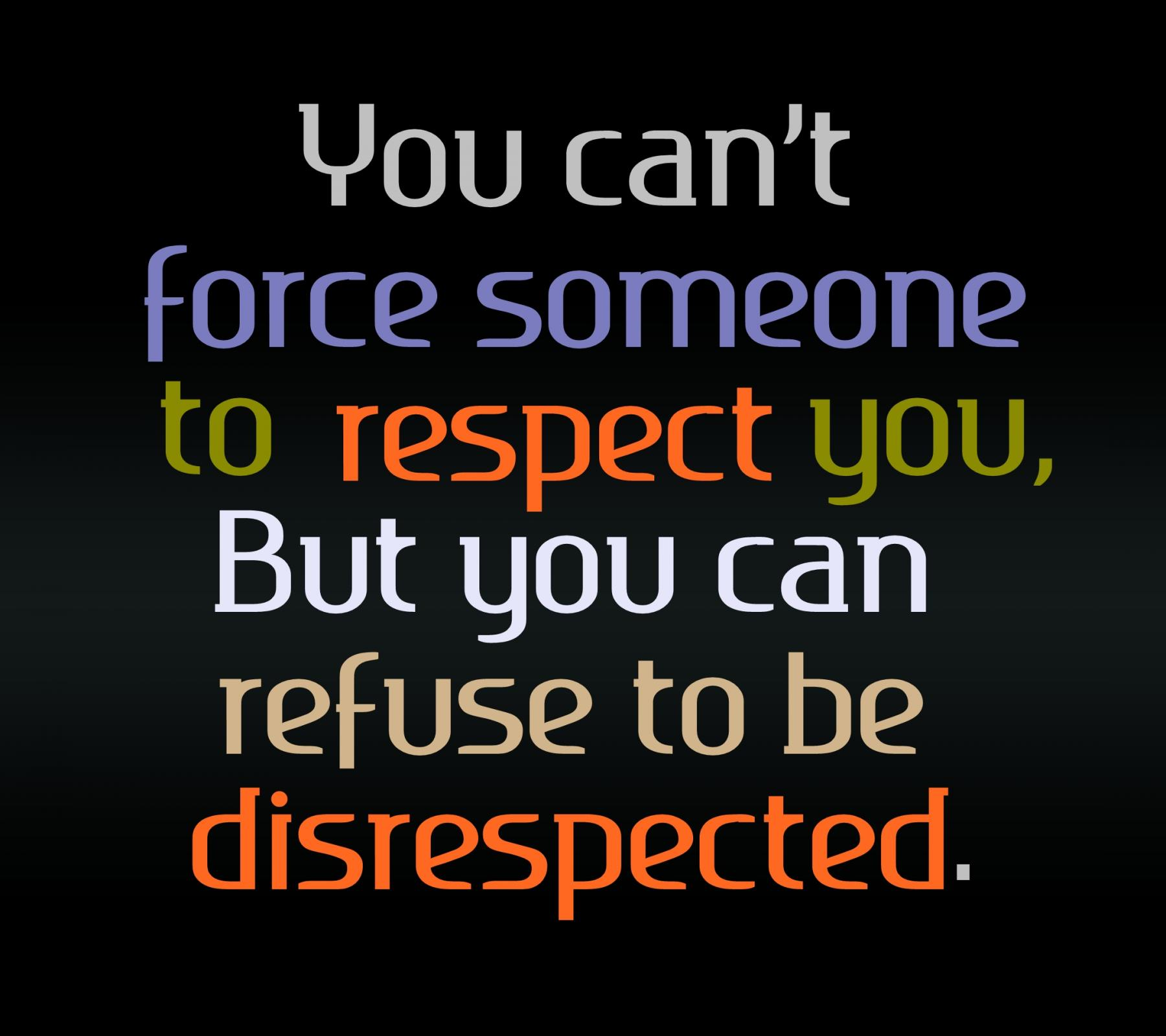 quotes about demanding respect 58 quotes
