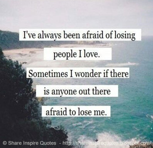 Quotes About Being Afraid To Lose Someone: Quotes About Afraid Of Losing You (51 Quotes