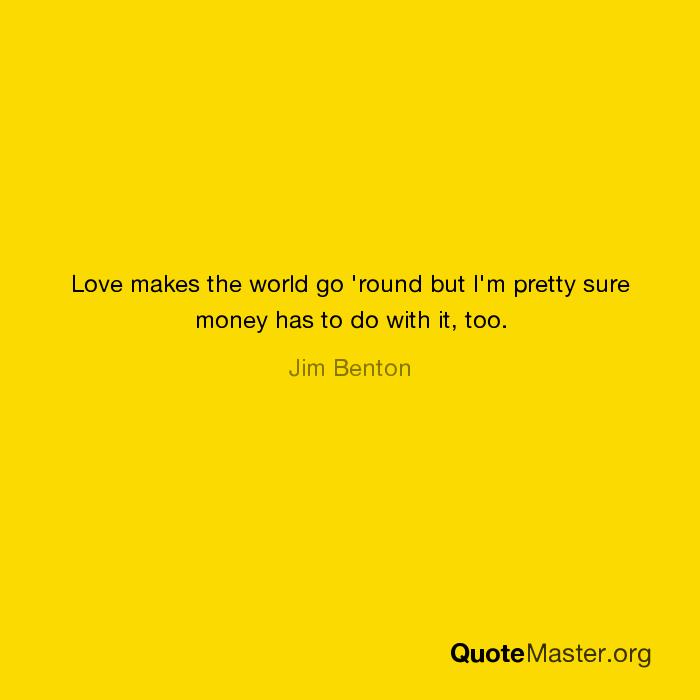 who said money makes the world go round