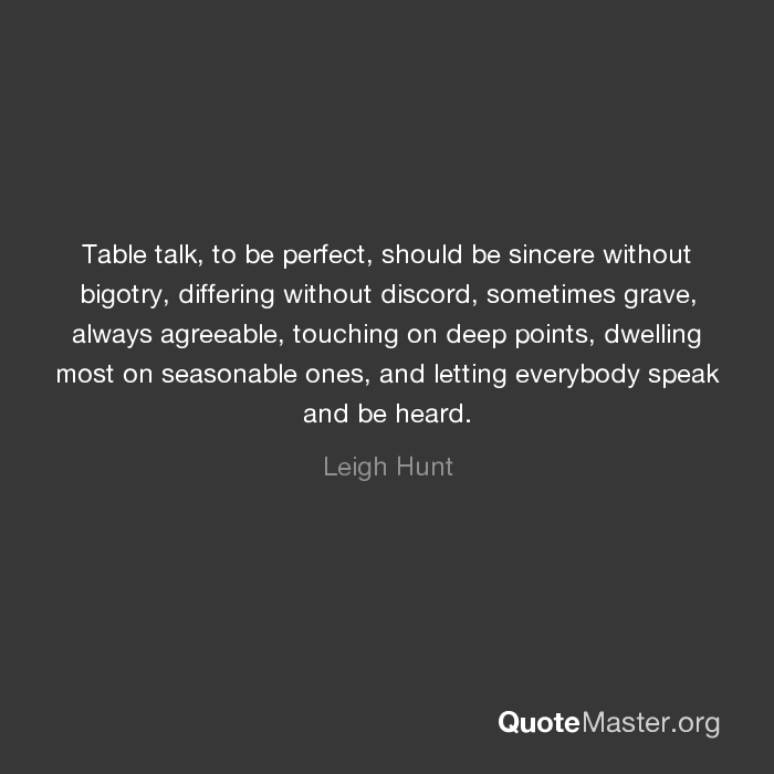 Table talk, to be perfect, should be sincere without bigotry