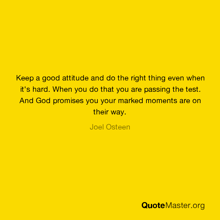 Keep A Good Attitude And Do The Right Thing Even When Its Hard