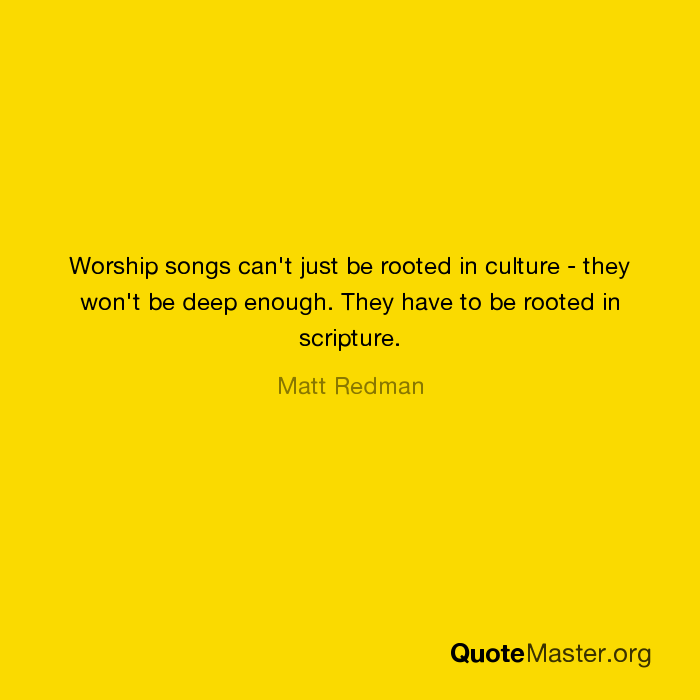 Worship songs can't just be rooted in culture - they won't be deep