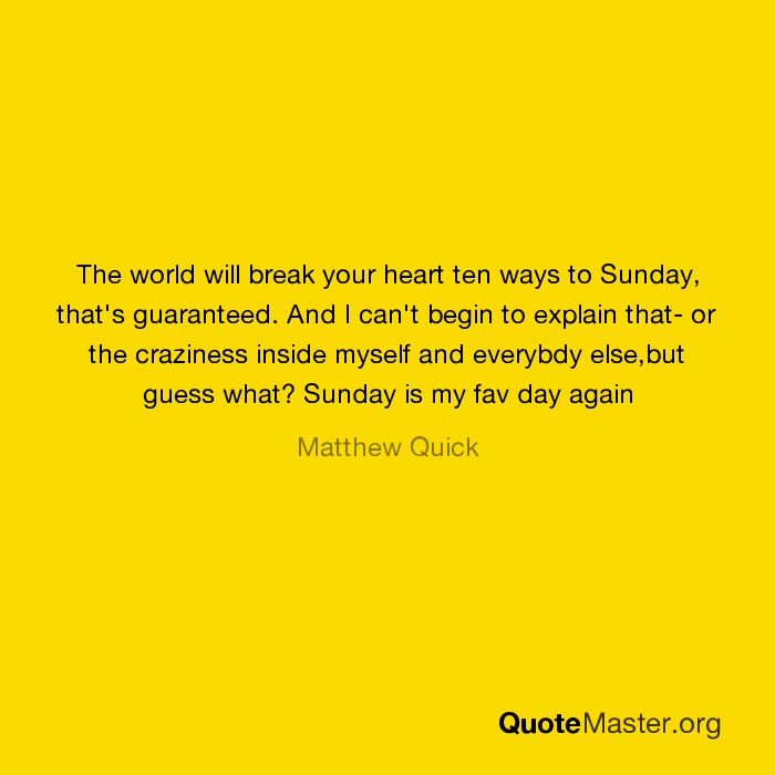 the world will break your heart ten ways to sunday