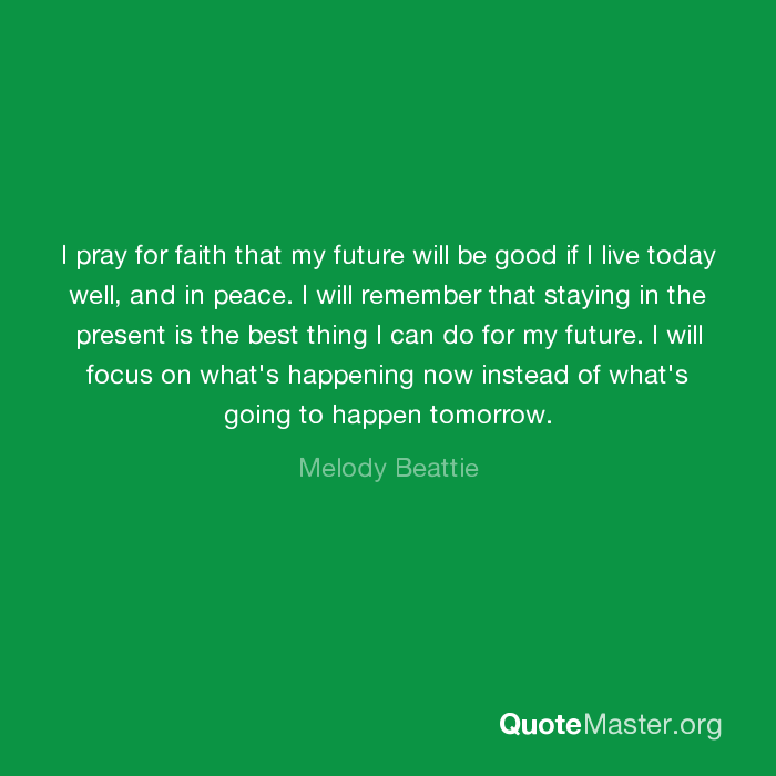 I pray for faith that my future will be good if I live today
