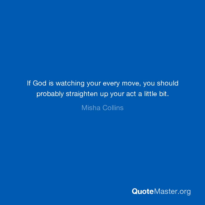 If God is watching your every move, you should probably