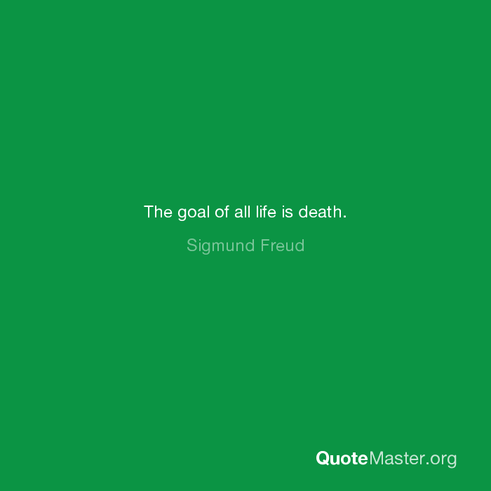 The Goal Of All Life Is Death Sigmund Freud