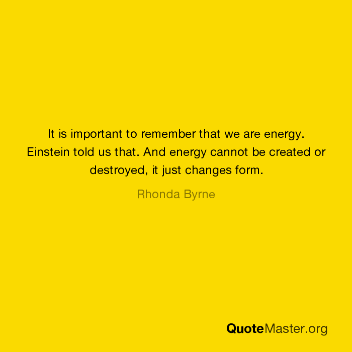 It Is Important To Remember That We Are Energy Einstein Told Us