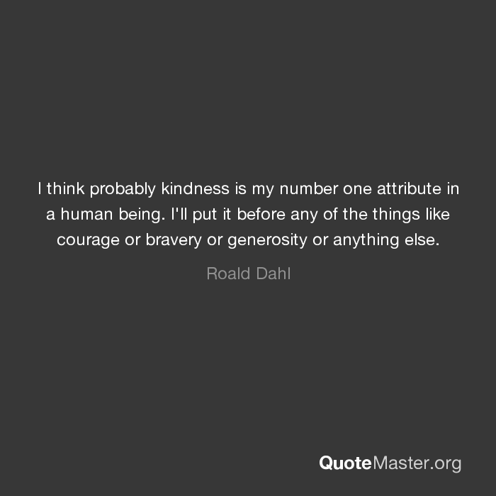 I Think Probably Kindness Is My Number One Attribute In A Human