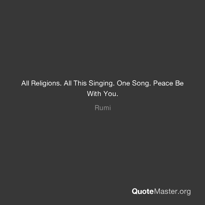 All Religions All This Singing One Song Peace Be With You Rumi