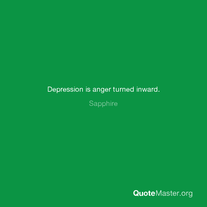 depression is anger turned inward sapphiredepression is anger turned inward sapphire