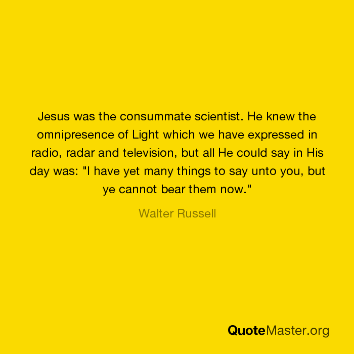 Jesus was the consummate scientist  He knew the omnipresence