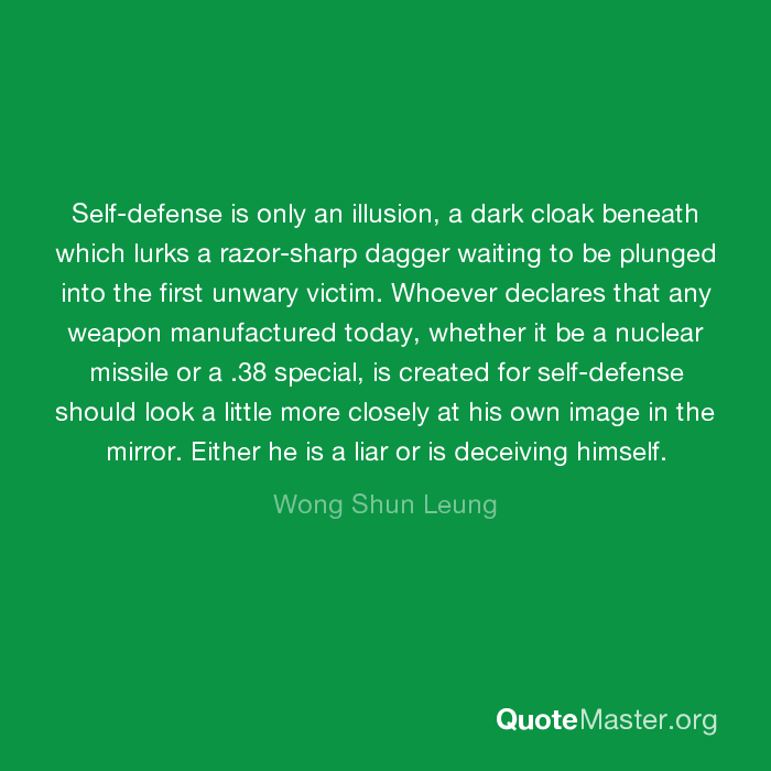 Self-defense is only an illusion, a dark cloak beneath which