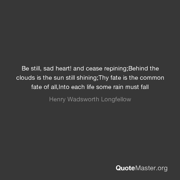 be still sad heart and cease repining