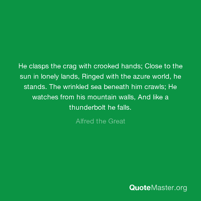 he clasps the crag with crooked hands