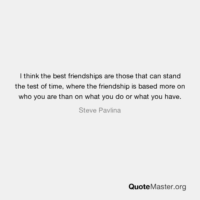 I Think The Best Friendships Are Those That Can Stand The Test Of