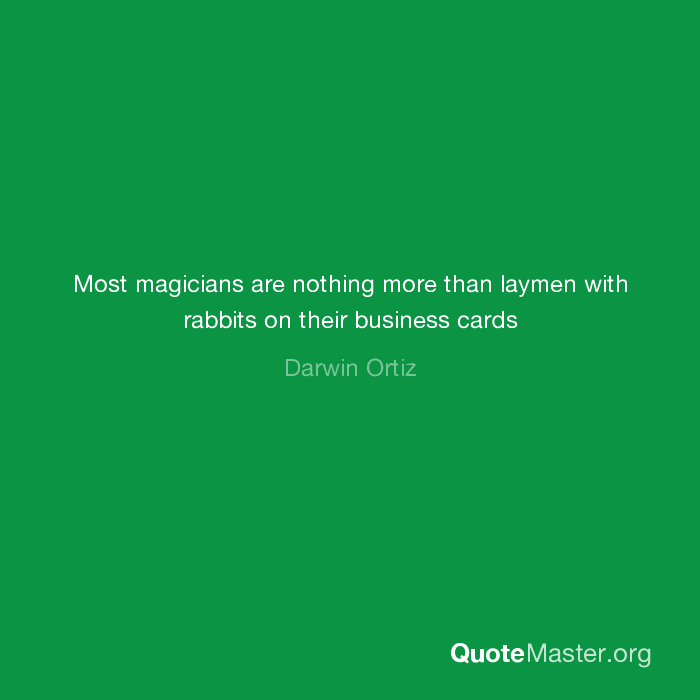 Most Magicians Are Nothing More Than Laymen With Rabbits On Their