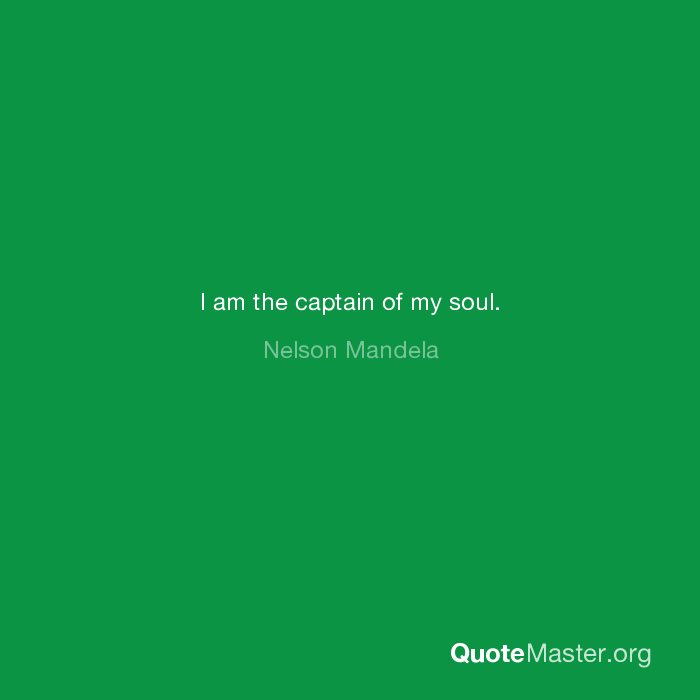 I Am The Captain Of My Soul Nelson Mandela