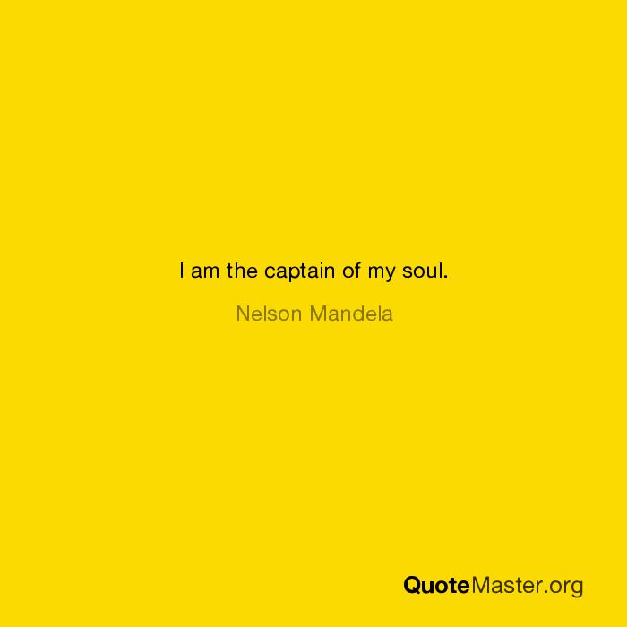I Am The Captain Of My Soul Nelson Mandela