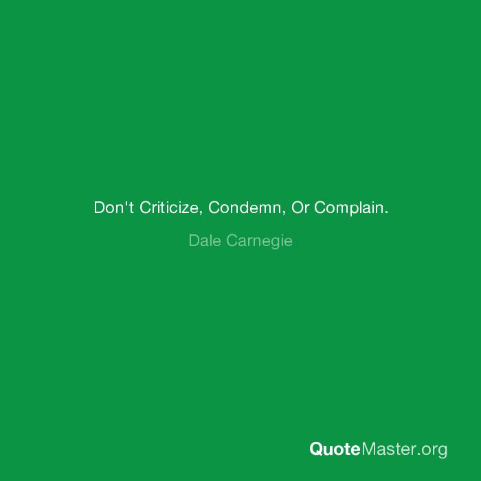 Dont Criticize Condemn Or Complain Dale Carnegie